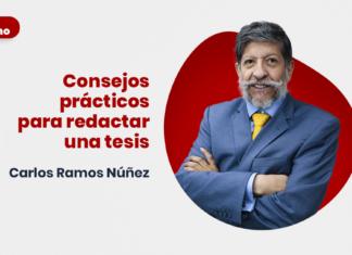 [VÍDEO] Consejos prácticos para redactar una tesis, por Carlos Ramos Núñez