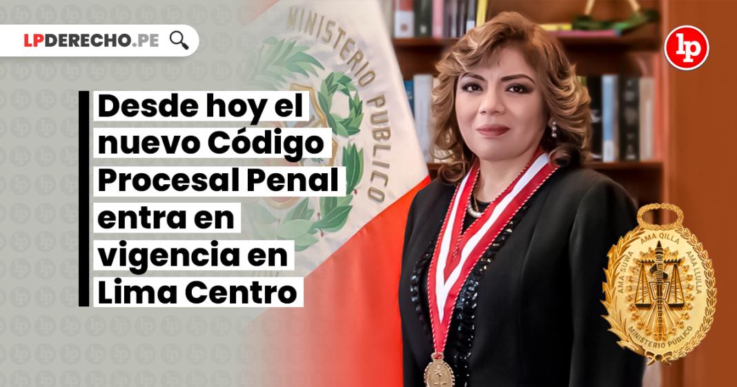 Desde hoy el nuevo Código Procesal Penal entra en vigencia en Lima Centro