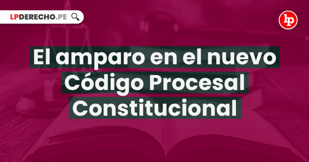 El amparo en el nuevo Código Procesal Constitucional