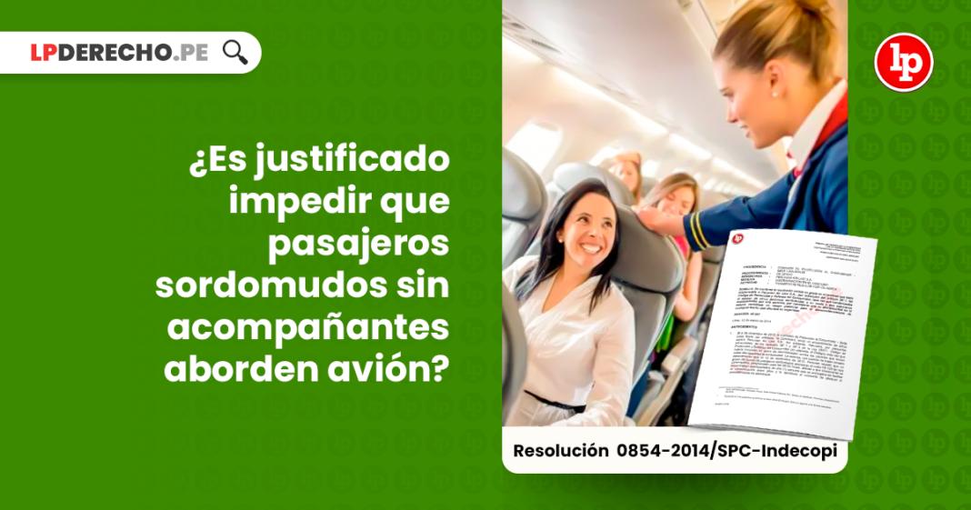 Es justificable impedir que pasajeros sordomudos sin acompañantes aborden avion-LP