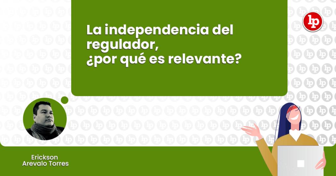 La independencia del regulador, ¿por qué es relevante? con logo de LP
