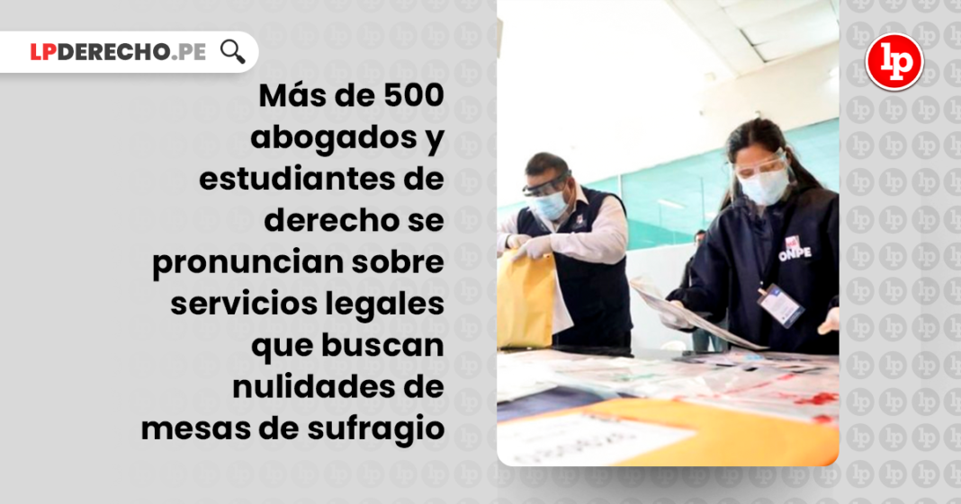 Mas de 500 abogados y estudiantes se pronuncian sobre servicios legales que buscan nulidades de mesas de sufragio-LP