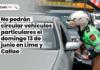 No podrán circular vehículos particulares el domingo 13 de junio en Lima y Callao