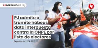 PJ admite a trámite hábeas data interpuesta contra la ONPE por lista de electores [Exp. 2274-2021] con logo de LP