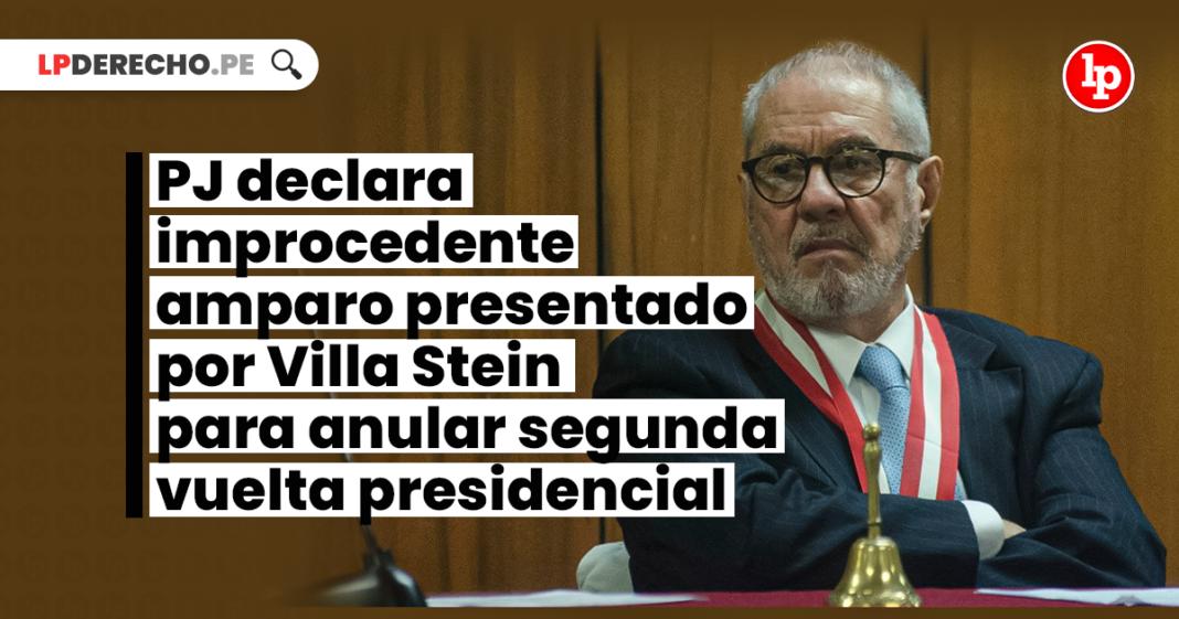 PJ declara improcedente amparo presentado por Villa Stein para anular segunda vuelta presidencial - LP