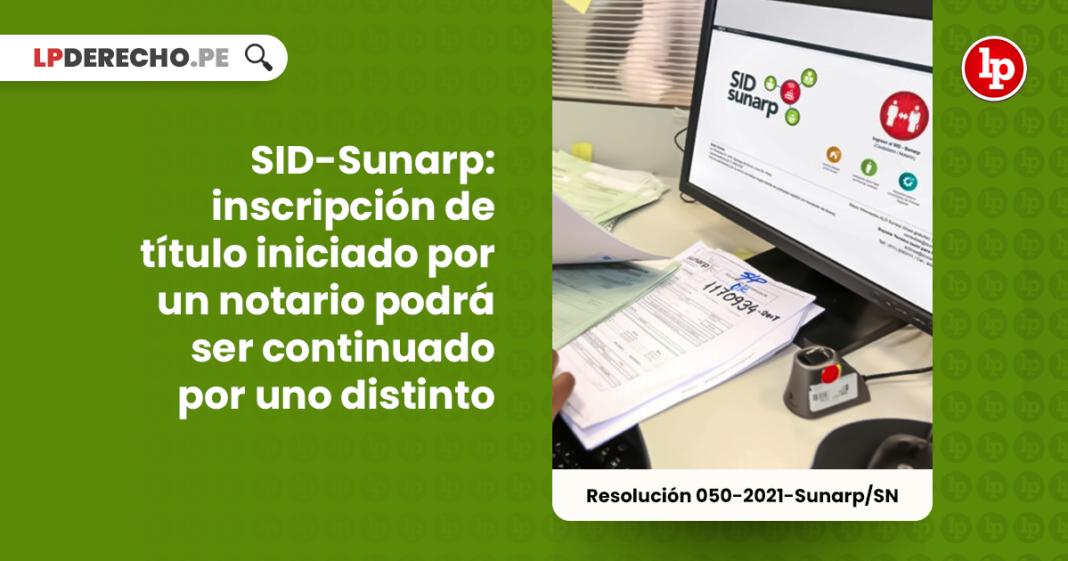 SID-Sunarp: inscripción de título iniciado por un notario podrá ser continuado por uno distinto