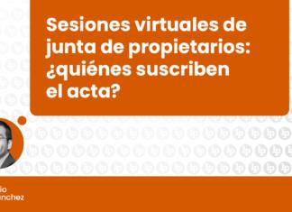Sesiones virtuales de junta de propietarios: ¿quiénes suscriben el acta?