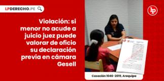 Violacion-si menor no acude a juicio puede valorar de oficio su declaracion previa en camara gessell-penal-LP