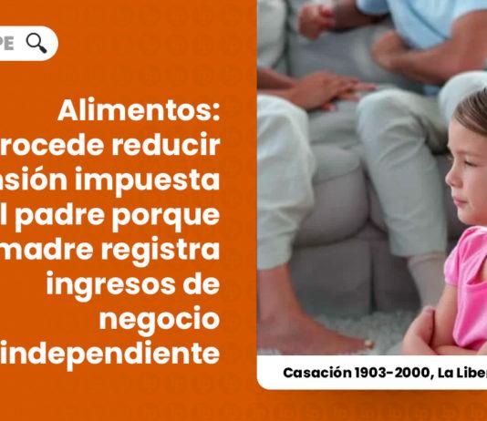 alimentos-procede-reducir-pension-impuesta-padre-madre-registra-ingresos-negocio-independiente-casacion-1903-2000-la-libertad-LP