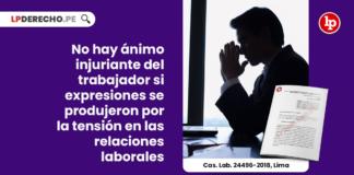 animo-injuriante-expresiones-trabajador-revelan-criticas-gestion-empresa-casacion-laboral-24496-2018-lima-LP