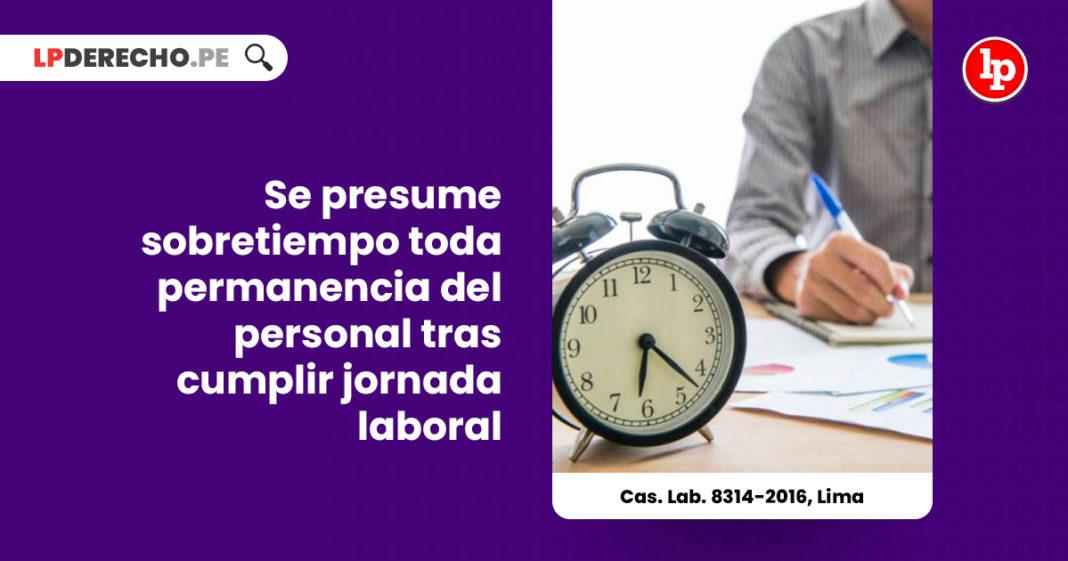 cas-lab-8314-2016-lima-sobretiempo-permanencia-personal-jornada-laboral-LP