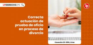 casacion-22-2016-lima-correcta-actuacion-prueba-oficio-proceso-divorcio-LP