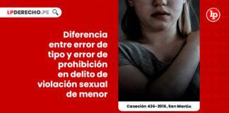 casacion-436-2016-san-martin-diferencia-error-tipo-error-prohibicion-violacion-sexual-menor-LP