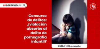 concurso-delitos-violacion-absorbe-delito-pornografia-infantil-recurso-nulidad-2047-2018-ayacucho-LP