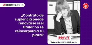 contrato-suplencia-renovarse-titular-reincorpora-plaza-resolucion-000792-2021-servir-tsc-LP