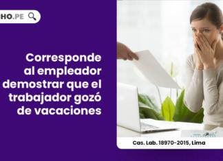corresponde-empleador-demostrar-trabajador-gozo-vacaciones-cas-lab-18970-2015-lima-LP