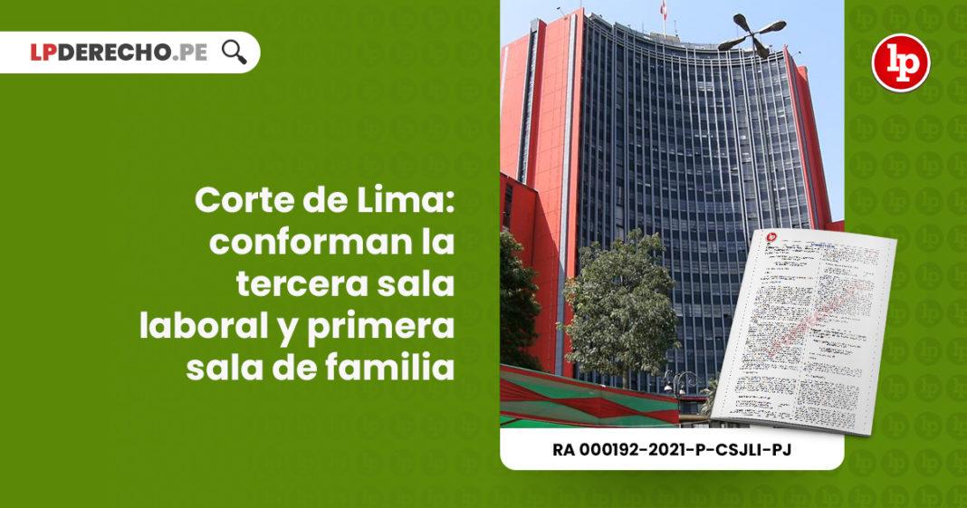 corte-lima-conforman-tercera-sala-laboral-primera-sala-familia-resolucion-administrativa-000192-2021-p-csjli-pj-LP