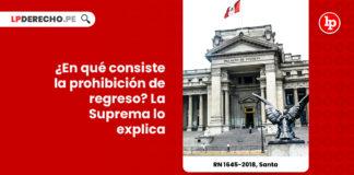 corte-suprema-que-es-prohibicion-de-regreso-rn-1645-2018-santa-LP