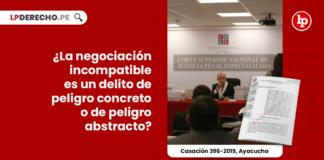 delito-negociacion-incompatible-peligro-concreto-abstracto-casacion-396-2019-ayacucho-LP