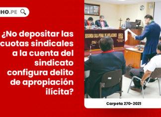 depositar-cuotas-sindicales-cuenta-sindicato-delito-apropiacion-ilicita-carpeta-270-2021-LP