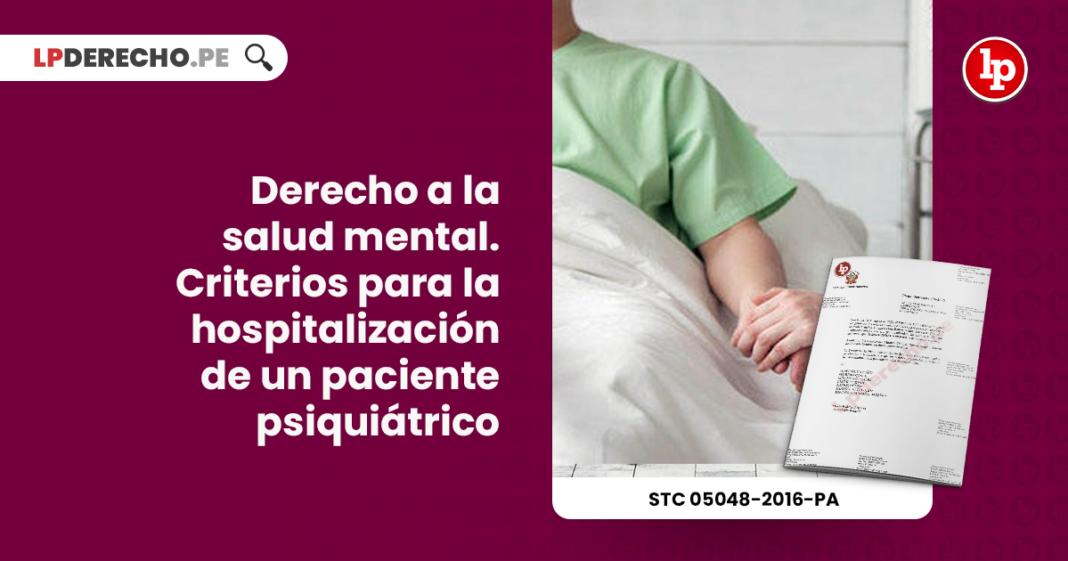 derecho-salud-mental-criterios-hospitalizacion-paciente-psiquiatrico-expediente-05048-2016-pa-tc-LP
