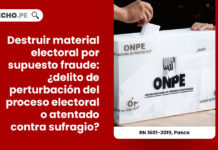 destruir-material-electoral-supuesto-fraude-delito-perturbacion-proceso-electoral-atentado-sufragio-recurso-nulidad-1601-2019-pasco-LP