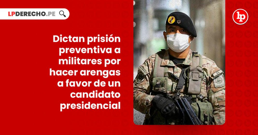 dictan-prision-preventiva-militares-hacer-arengas-favor-candidato-presidencial-LP