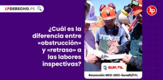 diferencia-obstruccion-retraso-a-las-labores-inspectivas-resolucion-0012-2021-sunafil-tfl-LP