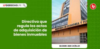 directiva-regula-actos-adquisicion-bienes-inmuebles-resolucion-directoral-0009-2021-ef-54-01-LP