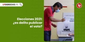 elecciones-2021-es-delito-publicar-voto-obligar-votar-sentido-LP
