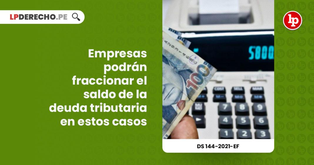 empresas-podran-aplazar-fraccionar-saldo-deuda-tributaria-estos-casos-decreto-supremo-144-2021-ef-LPDERECHO