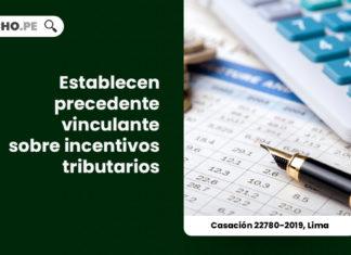 establecen-precedente-vinculante-sobre-incentivos-tributarios-casacion-22780-2019-lima-LP