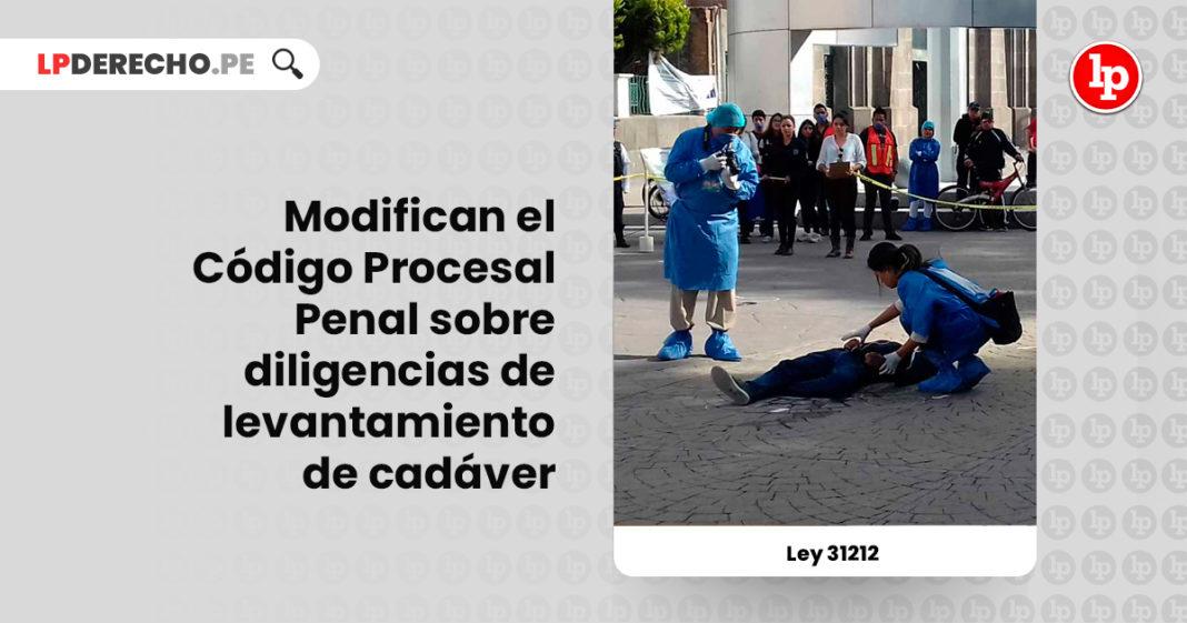 ey-31212-modifican-codigo-procesal-penal-diligencias-levantamiento-cadaver-LPDERECHO