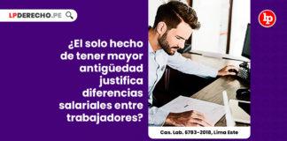 hecho-mayor-antiguedad-empresa-justifica-diferencia-salarial-cas-lab-6783-2018-lima-este-LP