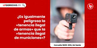 igualmente-peligrosa-tenencia-ilegal-armas-tenencia-ilegal-municiones-consulta-18619-2016-del-santa-LP