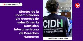 indemnizacion-acuerdo-solucion-comision-interamericana-derechos-humanos-casacion-25792-2017-lima-LP