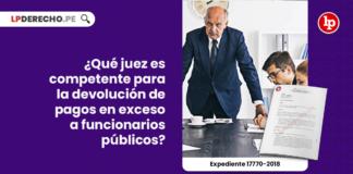 juez-competente-devolucion-pagos-exceso-funcionarios-publicos-expediente-17770-2018-LP