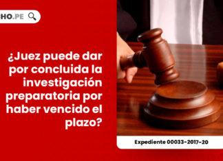 juez-puede-dar-concluida-investigacion-preparatoria-haber-vencido-plazo-expediente-00033-2017-20-LP