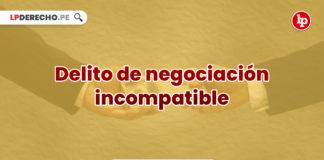 jurisprudencia-delito-negociacion-incompatible-LPDERECHO