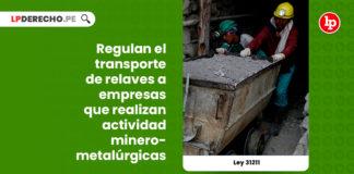 ley-31211-regulan-transporte-relaves-empresas-realizan-actividad-minero-metalurgicas-LP