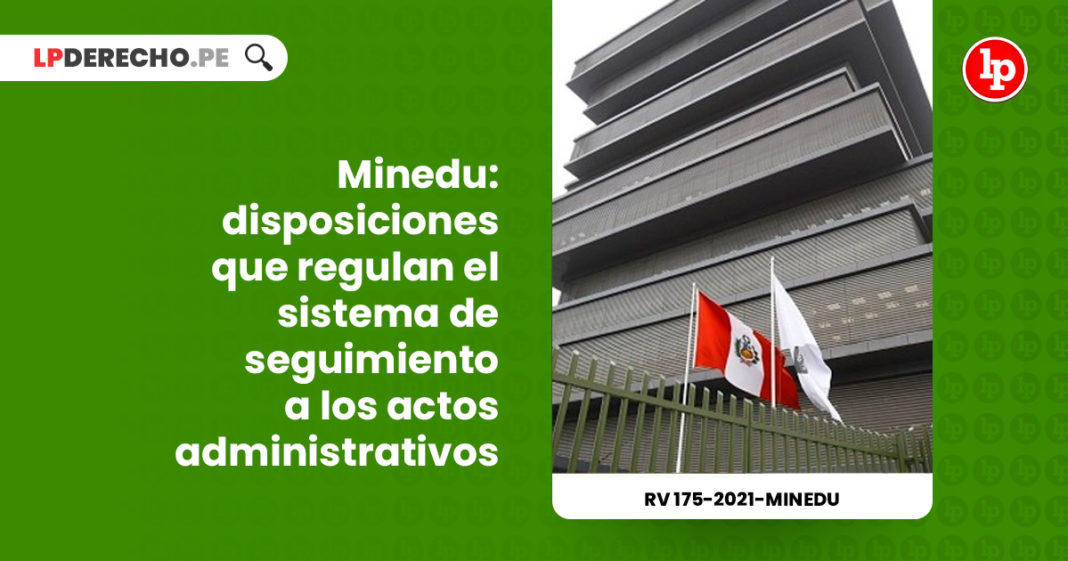 minedu-disposiciones-regulan-sistema-seguimiento-actos-administrativos-resolucion-viceministerial-175-2021-minedu-LP