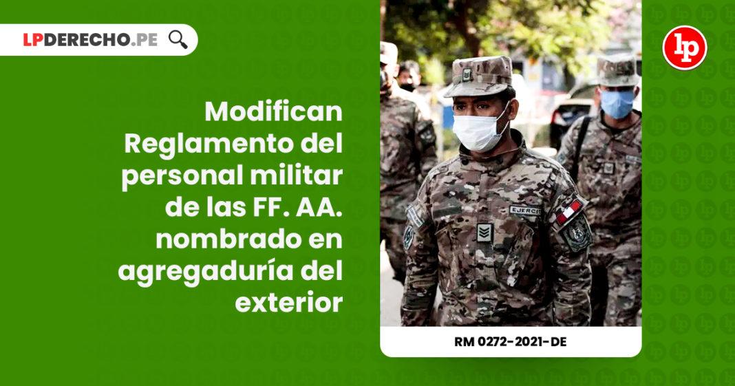 modifican-reglamento-personal-militar-fuerzas-armadas-nombrado-agregaduria-exterior-resolucion-ministerial-0272-2021-de-LP