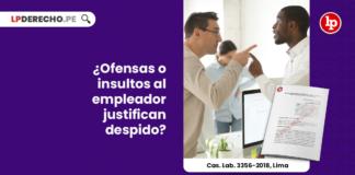 ofensas-empleador-justifican-despido-casacion-laboral-3356-2018-lima-LP