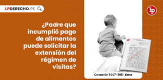 padre-incumple-obligaciones-alimentarias-solicitar-extension-regimen-visitas-casacion-5007-2017-lima-LP