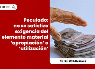 peculado-no-se-satisfizo-exigencia-del-elemento-material-apropiacion-o-utilizacion-rn-154-2019-huanuco-LP