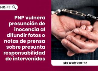 pnp-vulnera-presuncion-inocencia-difundir-notas-prensa-sobre-responsabilidad-intervenidos-expediente-02570-2018-pa-tc-LP