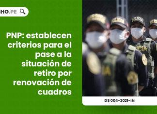 policia-nacional-peru-criterios-pase-situacion-retiro-renovacion-cuadros-decreto-supremo-n-004-2021-in-LP