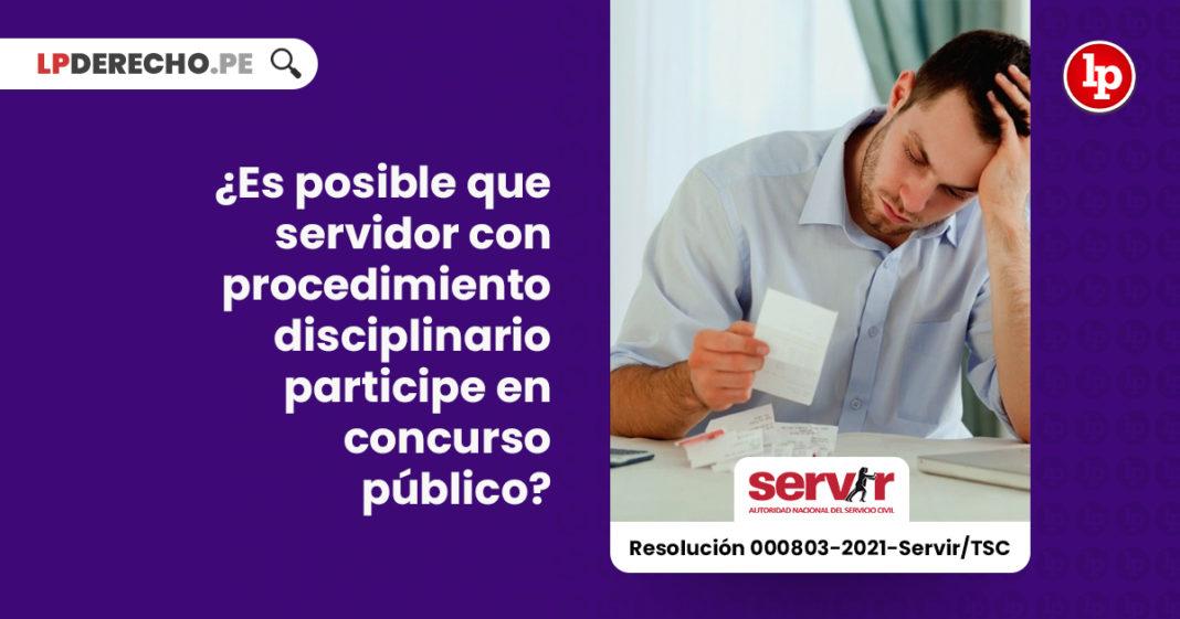 posible-servidor-procedimiento-disciplinario-participe-concurso-publico-resolucion-000803-2021-servir-tsc-LP