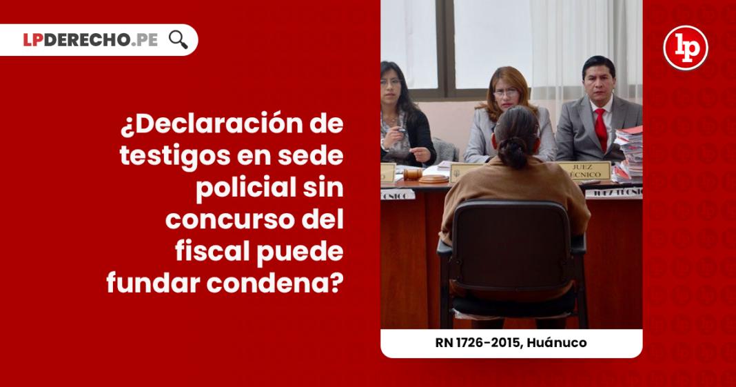 r-n-1726-2015-huanuco-declaracion-testigos-sede-policial-fiscal-condena-LP