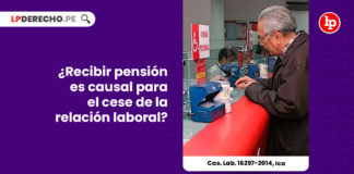 recibir-pension-causal-cese-relacion-laboral-casacion-laboral-16297-2014-ica-LP